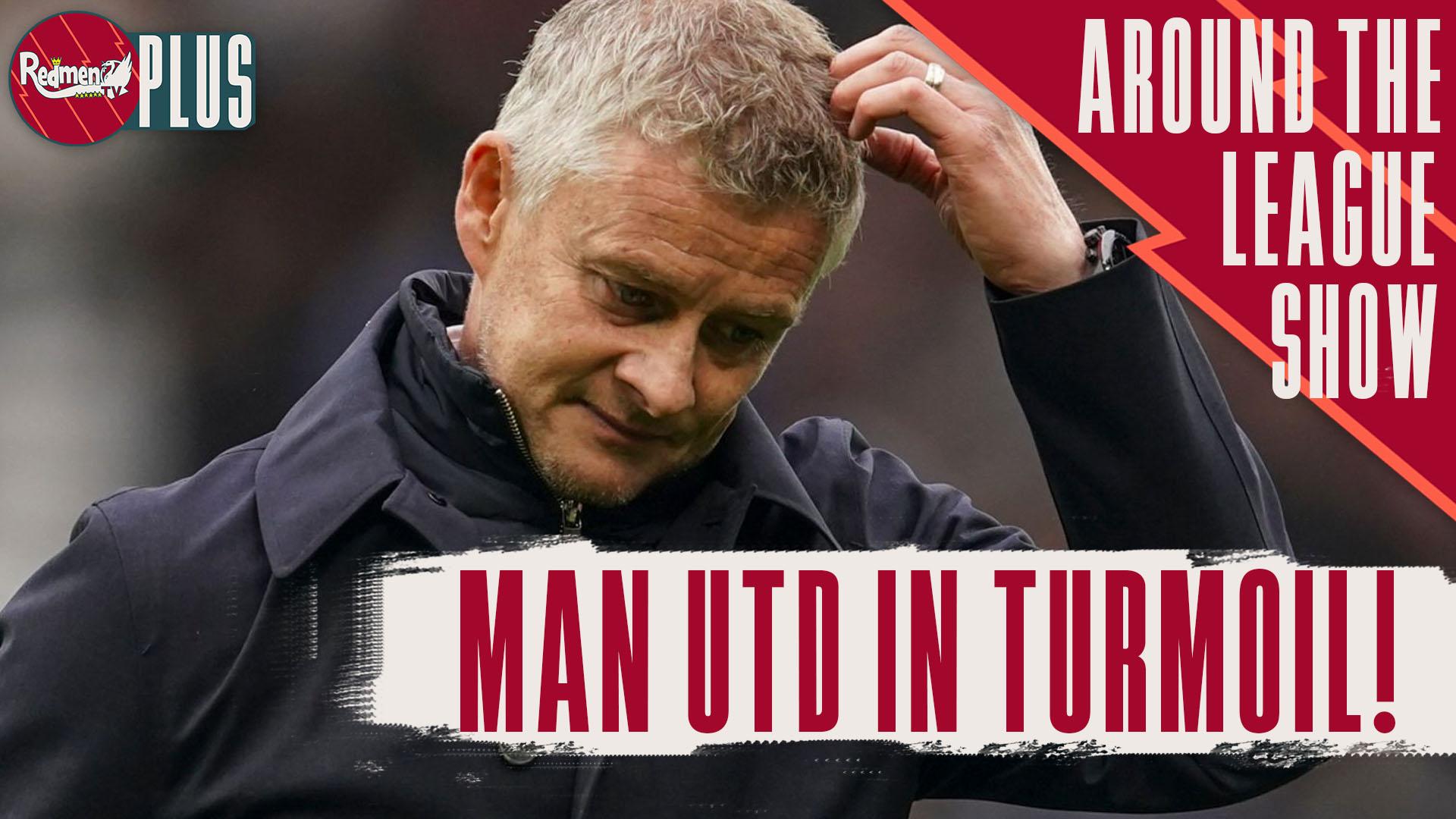Man Utd in Turmoil! | Around the League Show – The Redmen TV