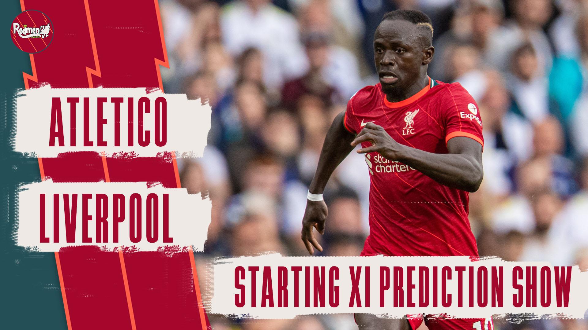 Atletico Madrid v Liverpool | Starting XI Prediction Show – The Redmen TV